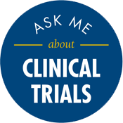Ask your doctor about cancer clinical trials!
