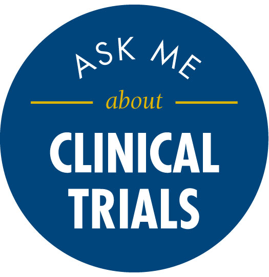 Ask us about clinical trials!