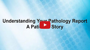 Understanding Your Pathology Report: A Patient's Story