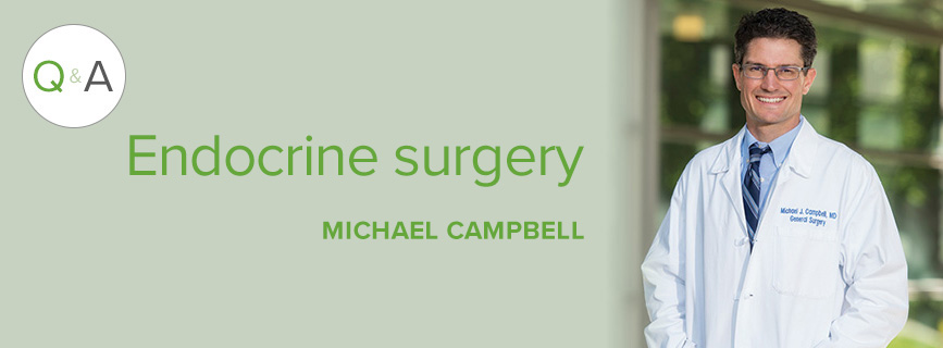 Q and A with Michael Campbell, M.D.